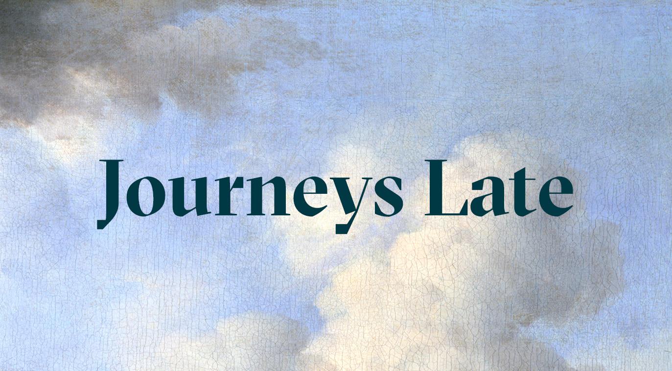 Journeys Late: from here, there and nowhere (Postponed)