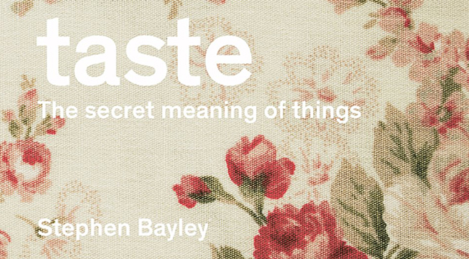 Stephen Bayley on Taste: The Secret Meaning of Things